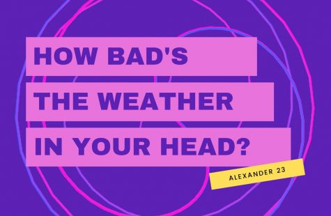"""How bads the weather in your head?"" is a lyrics from the song ""Brainstorm""by Alexander 23."